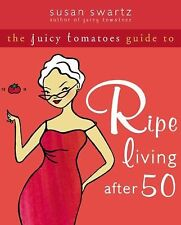 The Juicy Tomatoes Guide to Ripe Living After 50 by Susan Swartz