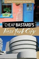 Cheap Bastard's® Guide to New York City: Secrets Of Living The Good Life--For Le