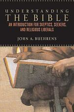 Understanding the Bible: An Introduction for Skeptics, Seekers, and Religious Li