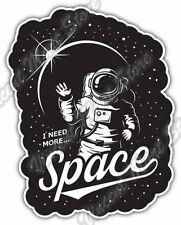 "I Need More Space Astronaut Cosmonaut NASA Car Bumper Vinyl Sticker Decal 4""X5"""