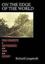 On the Edge of the World: Four Architects in San Francisco at the Turn of the Ce