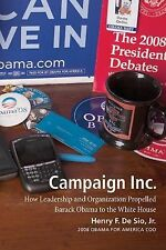 Campaign Inc : How Leadership and Organization Propelled Barack Obama to the...