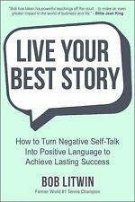 Live Your Best Story : How to Turn Negative Self-Talk into Positive Language...