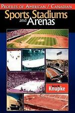 Profiles of American / Canadian Sports Stadiums and Arenas by Gene W. Knupke...