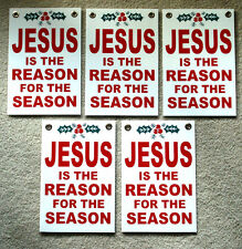 "(5) JESUS IS THE REASON FOR THE SEASON Plastic Coroplast SIGNS 8""x12"" w/Grommets"