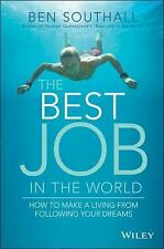 The Best Job in the World : How to Make a Living from Following Your Dreams...