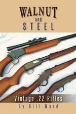 Walnut and Steel : Vintage . 22 Rifles by Ward Bill (2014, Paperback)