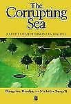 The Corrupting Sea : A Study of Mediterranean History by Peregrine Horden and...