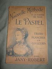 LE PASTEL / NOUVELLE METHODE A LA PORTEE DE TOUS / JANY-ROBERT