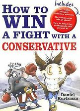 How to Win a Fight with a Conservative, Daniel Kurtzman, Good Book