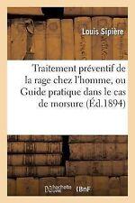 Traitement Preventif de la Rage Chez l'Homme, Ou Guide Pratique Dans le Cas...