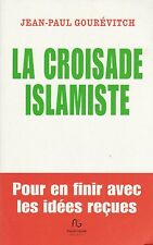 LA CROISADE ISLAMISTE, POUR EN FINIR AVEC LES IDÉES REÇUES/JEAN-PAUL GOURÉVITCH