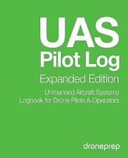 UAS Pilot Log Expanded Edition: Unmanned Aircraft Systems Logbook for Drone...