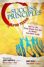 The Success Principles for Teens: How to Get From Where You Are to Where You Wan