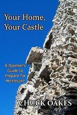 Your Home, Your Castle : A Boomer's Guide-- How to Prepare for Homecare by...