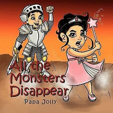 All the Monsters Disappear by Papa Jolly (2010, Paperback)