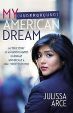 My Underground American Dream: My True Story as an Undocumented Immigrant Who a