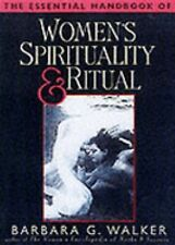 The Essential Handbook of Women's Spirituality and Ritual, Barbara G. Walker, Go