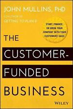 The Customer-Funded Business: Start, Finance, or Grow Your Company with Your Cu
