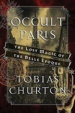 Occult Paris : The Lost Magic of the Belle Époque by Tobias Churton (2016,...