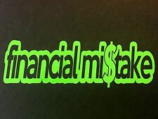 FINANCIAL MISTAKE DECAL STICKER CAR TRUCK SUV CHEVY FORD HONDA VW DODGE JDM