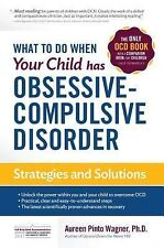 What to Do When Your Child Has Obsessive-Compulsive Disorder : Strategies and...