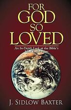 For God So Loved : An In-Depth Look at the Bible's Most Loved Verse by J....