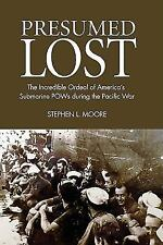 Presumed Lost : The Incredible Ordeal of America's Submarine POWs During the...