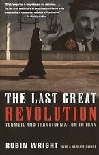 The Last Great Revolution: Turmoil and Transformation in Iran Wright, Robin Pap