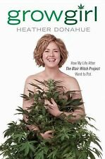 Growgirl: How My Life After The Blair Witch Project Went to Pot
