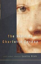 The Skull of Charlotte Corday by Leslie Dick (2002, Paperback)