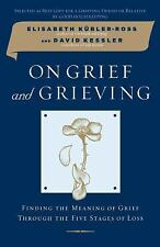 On Grief and Grieving : Finding the Meaning of Grief Through the Five Stages...