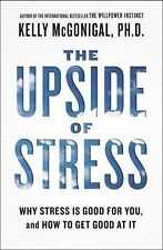 The Upside of Stress : Why Stress Is Good for You, & How to Get Good at It - NEW