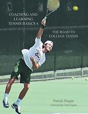 Coaching and Learning Tennis Basics 4 : The Road to College Tennis by Patrick...