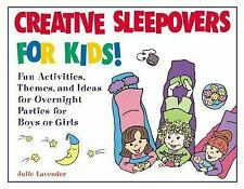Creative Sleepovers for Kids! : Fun Activities, Themes, and Ideas for Overnight