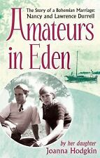 Amateurs in Eden- The Story of a Bohemian Marriage: Nancy and Lawrence Durrell,