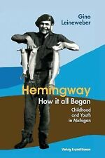 Hemingway - How It All Began : Childhood and Youth in Michigan by Gino...