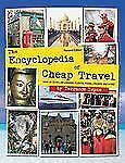 The Encyclopedia of Cheap Travel : Save up to 90% on Lodging, Flights, Tours,...
