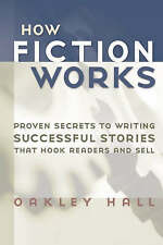 How Fiction Works: Proven Secrets to Writing Successful Stories by Oakley Hall