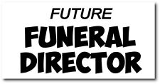 FUNERAL DIRECTOR FUTURE - Mortician / Fun Themed Vinyl Sticker 28cm x 15cm