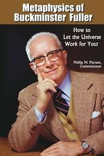 Metaphysics of Buckminster Fuller : How to Let the Universe Work for You! by...