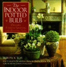 The Indoor Potted Bulb ~ Decorative Container Gardening with Flowering Bulbs