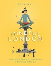 Mindful London: How to Find Calm and Contentment in the Chaos of the City, Watt,