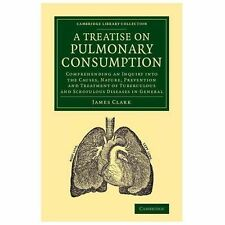 Cambridge Library Collection - History of Medicine: A Treatise on Pulmonary...