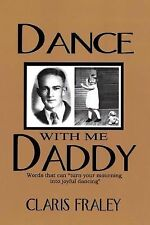 Dance with Me Daddy : Words That Turn Your Mourning into Joyful Dancing by...