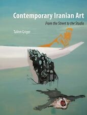 Contemporary Iranian Art: From the Street to the Studio by Grigor, Talinn
