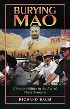 Burying Mao : Chinese Politics in the Age of Deng Xiaoping by Richard Baum (1994