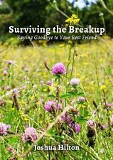 Surviving the Breakup : Saying Goodbye to Your Best Friend by Joshua Hilton...