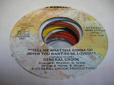 Soul Unplayed NM! 45 GENERAL CROOK Tell Me What'cha Gonna Do (When You Want To B