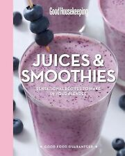 Good Housekeeping Juices and Smoothies : 100 Sensational Recipes to Make in...